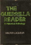 The Guerrilla Reader: A Historical Anthology - Walter Laqueur