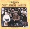 Children Of The Settlement Houses (Picture The American Past) - Caroline Arnold