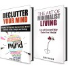 Declutter Box Set: Your Guide to Decluttering and Organizing Your Home and Mind (Minimalist Living) - Sarah Benson, Vanessa Riley
