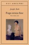 Fuga senza fine: una storia vera - Joseph Roth, Maria Grazia Paci Manucci