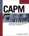 CAPM In Depth: Certified Associate in Project Management Study Guide for the CAPM Exam: Project Management Professional Study Guide for the CAPM Exam - Paul Sanghera