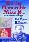 To the Honourable Miss S ... and other stories - L Kraft, Ret Marut, B Traven, Herman Albert Otto Max Feige, Peter Silcock, Will Wyatt