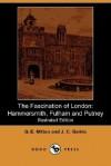 The Fascination of London: Hammersmith, Fulham and Putney (Illustrated Edition) (Dodo Press) - J. C. Geikie, Geraldine Edith Mitton, Walter Besant