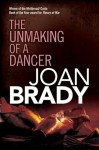 The Unmaking of a Dancer - Joan Brady