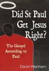 Did St Paul Get Jesus Right? - David Wenham