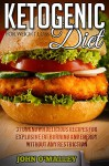 Ketogenic Diet: Everything You Need To Know About The Ketogenic Diet (Recipes And Free Bonus Included) (Ketogenic Diet, Ketogenic Cookbook, Ketogenic Diet) - John O'Malley, Ketogenic Lifestyle, Ketogenic Atkins, Ketogenic Power, Ketogenic Revolution, Ketogenic Kingz, Ketogenic For Life, Ketogenic Ideal, Ketogenic Lovers