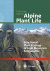 Alpine Plant Life: Functional Plant Ecology of High Mountain Ecosystems - Christian Körner