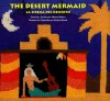The Desert Mermaid = La Sirena Del Desierto - Alberto Blanco, Patricia Revah, Barbara Paschke