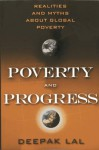 Poverty and Progress: Realities and Myths about Global Poverty - Deepak Lal