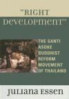 Right Development: The Santi Asoke Buddhist Reform Movement of Thailand - Juliana Essen