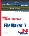 Sams Teach Yourself FileMaker 7 in 24 Hours - Jesse Feiler