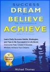 Success: Dream Big, Believe In Yourself, Achieve Anything: Learn Daily Success Habits, Strategies, and Tips To Be Successful In LIfe Book: Overcome Fear, Create a Success Mindset, Achieve Your Dreams - Michael Thomas