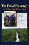 The End of Peasantry?: The Disintegration of Rural Russia - Grigory Ioffe, Tatyana Nefedova, Ilya Zaslavsky, Grigory Ioffe