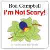 I'm Not Scary!: A Touch-And-Feel Book. Rod Campbell - Rod Campbell