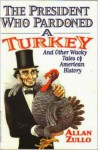 The President who Pardoned a Turkey and Other Wacky Tales of American History - Allan Zullo