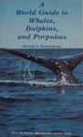 A World Guide to Whales, Dolphins, and Porpoises - Donald S. Heintzelman