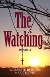 The Watching: Book 2 (The Waiting Series) (Volume 2) - Elizabeth Burgess, Kathy Lapeyre, Marie Hewes