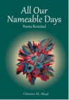All Our Nameable Days: Poems Revisited - Gémino H. Abad