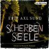 Scherbenseele (Kronoberg 1) - Erik Axl Sund, Thomas M. Meinhardt, Der Hörverlag
