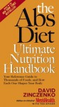 The Abs Diet Ultimate Nutrition Handbook: Your Reference Guide to Thousands of Foods, and How Each One Shapes Your Body - David Zinczenko, Ted Spiker