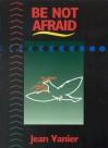 Be Not Afraid - Jean Vanier