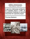 A Sermon Delivered at Boston on Tuesday, April 2, 1799: At a Quarterly Meeting of Several Churches for Special Prayer. - Thomas Baldwin