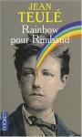 Rainbow pour Rimbaud - Jean Teulé