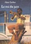 Le Roi du jazz - Alain Gerber