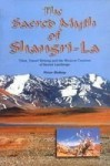 The Sacred Myth of Shangri-La: Tibet, Travel Writing and the Western Creation of Sacred Landscape - Peter Bishop