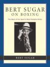 Bert Sugar on Boxing: The Best of the Sport's Most Notable Writer - Bert Randolph Sugar