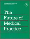 The Future Of Medical Practice - American Medical Association