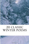 20 Classic Winter poems - William Shakespeare, Robert Louis Stevenson, Sarah Orne Jewett, Ella Wheeler Wilcox, Paul Laurence Dunbar, Henry Wadsworth Longfellow, Emily Dickinson, Emily Bronte, Thomas Hardy, Thomas Campion, Robert Burns, John Keats, John Clare, Robert Seymour Bridges, Sara Teasda