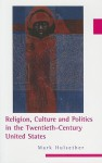 Religion, Culture, and Politics in the Twentieth-Century United States - Mark Hulsether