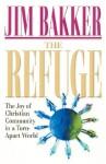 The Refuge: The Joy of Christian Community in a Torn-Apart World - Jim Bakker