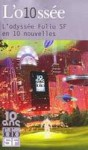 L'o10ssée Folio SF en 10 nouvelles - Robert Silverberg, Philip K. Dick, Christopher Priest, Robert Charles Wilson, Mary Gentle, Thomas Day, Stéphane Beauverger, Maïa Mazaurette, Jean-Philippe Jaworski, Ray Bradbury