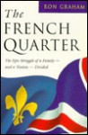 The French Quarter : The Epic Struggle of a Family - and a Nation - Divided - Ron Graham