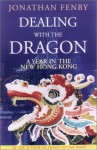 Dealing with the Dragon: A Year in the New Hong Kong - Jonathan Fenby