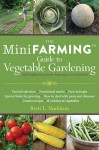 The Mini Farming Guide to Vegetable Gardening: Self-Sufficiency from Asparagus to Zucchini - Brett L. Markham