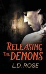 Releasing the Demons - L D Rose