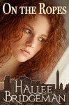 On The Ropes: A Romantic Suspense Novella - Hallee Bridgeman