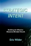 Strategic Intent: Building an Effective Missions-Minded Church - Eric Wilder