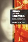 Eros and the Enemies: Beauty and Brutality of 21st Century Love - Deborah Blake