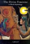The Divine Feminine in World Mythology - Amber Lotus Publishing