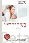 All Your Base Are Belong to Us - Lambert M. Surhone, Mariam T. Tennoe, Susan F. Henssonow