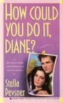 How Could You Do It, Diane? - Stella Pevsner