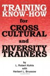 Training Know-How for Cross-Cultural and Diversity Trainers - L. Robert Kohls