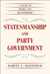 Statesmanship and Party Government: A Study of Burke and Bolingbroke - Harvey C. Mansfield Jr.