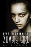 Eve Brenner: Zombie Girl (The Zombie Girl Saga Book 1) - A. Giacomi