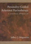 Personality Guided Relational Psychotherapy (Personality Guided Therapy) - Jeffrey J. Magnavita
