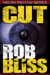 Cut (Necro Psycho Series Book 1) - Rob Bliss